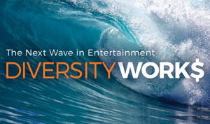 The Next Wave in Entertainment: Diversity Work$